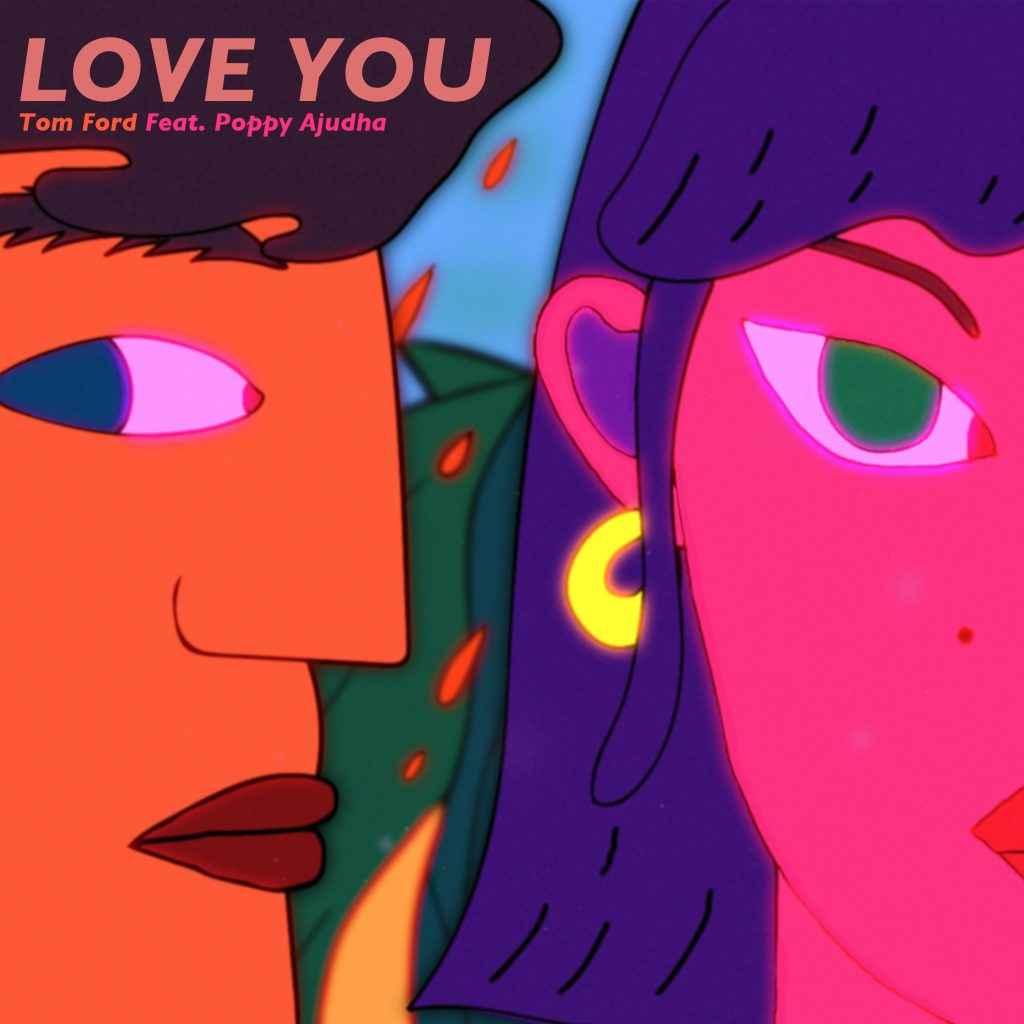 Tom Ford LOVE YOU featuring Poppy Ajudha ARTWORK